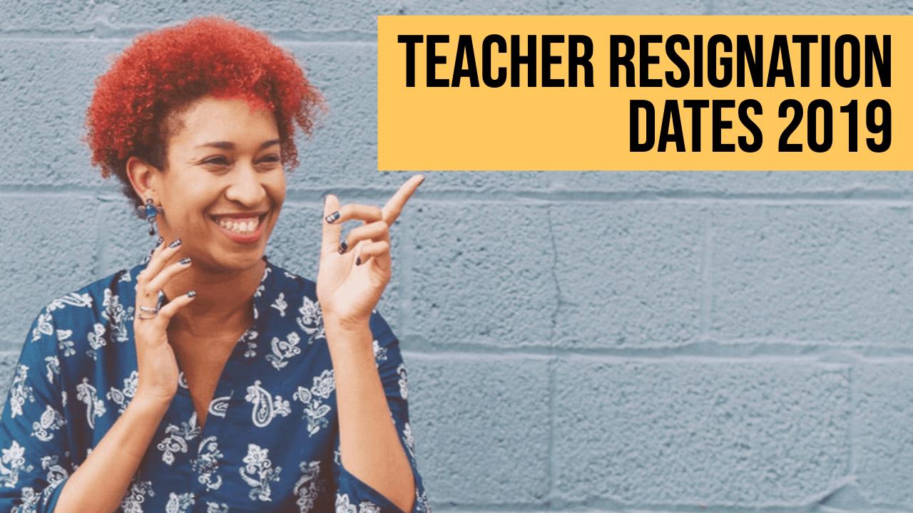 teacher resignation dates 2019