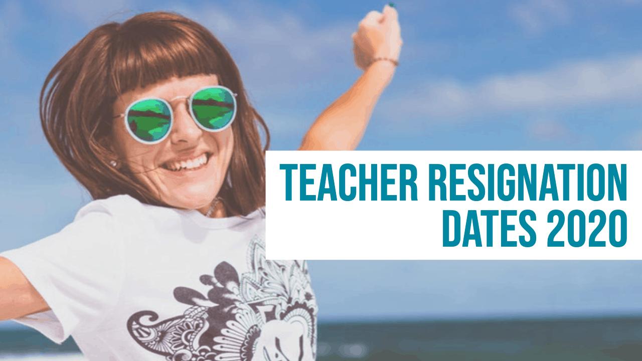 teacher resignation dates 2020