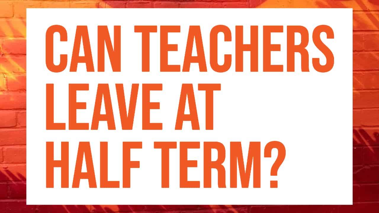 can teachers leave at half term