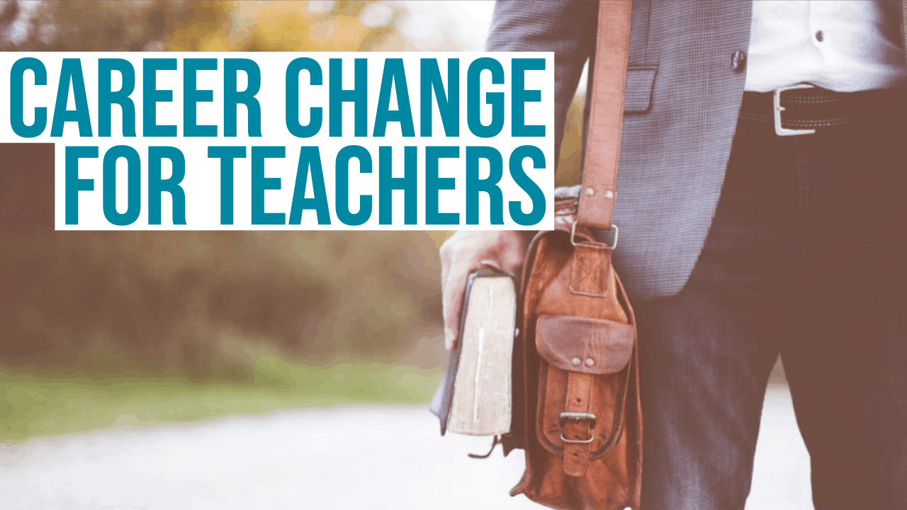 Career Change for Teachers - The Advice you are looking for!