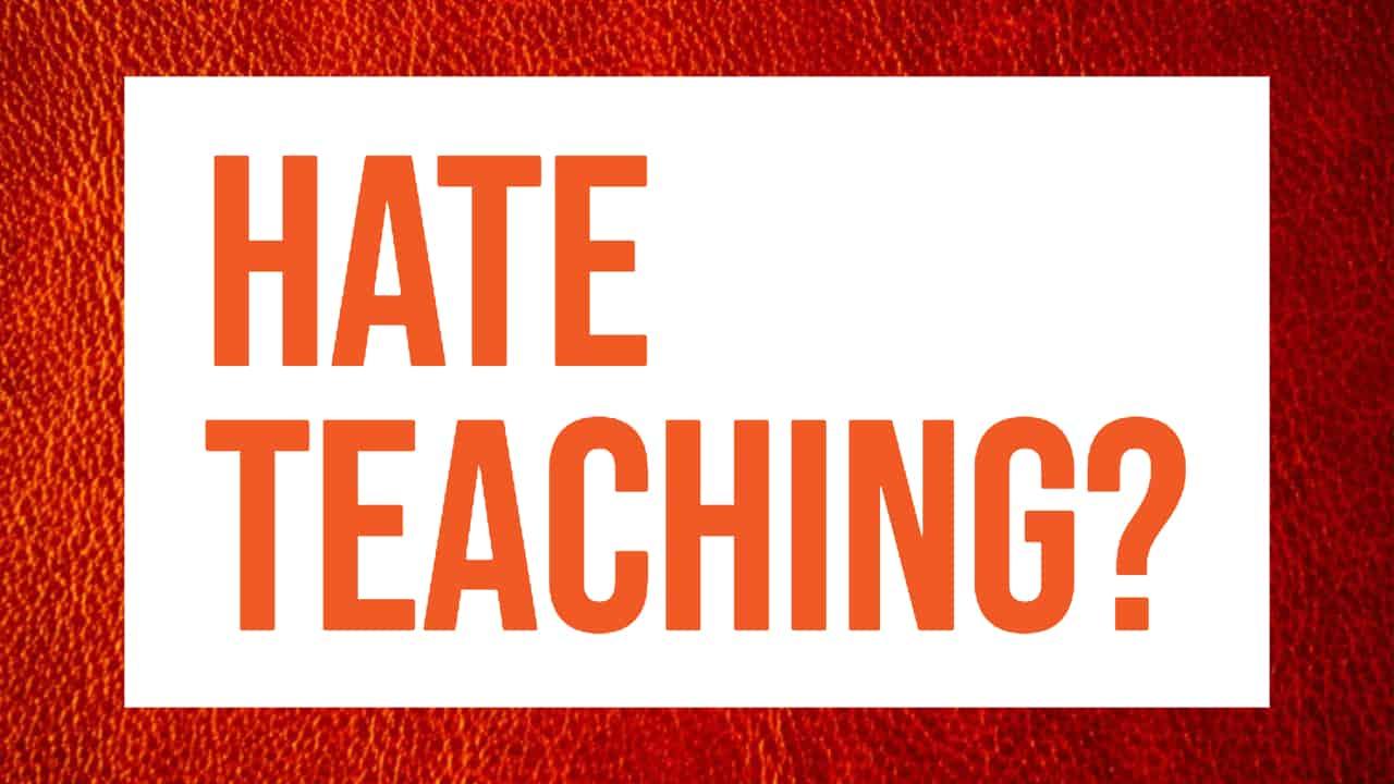 hate teaching